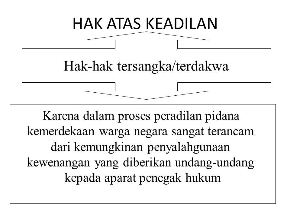 HAK ATAS KEADILAN Hak-hak tersangka/terdakwa