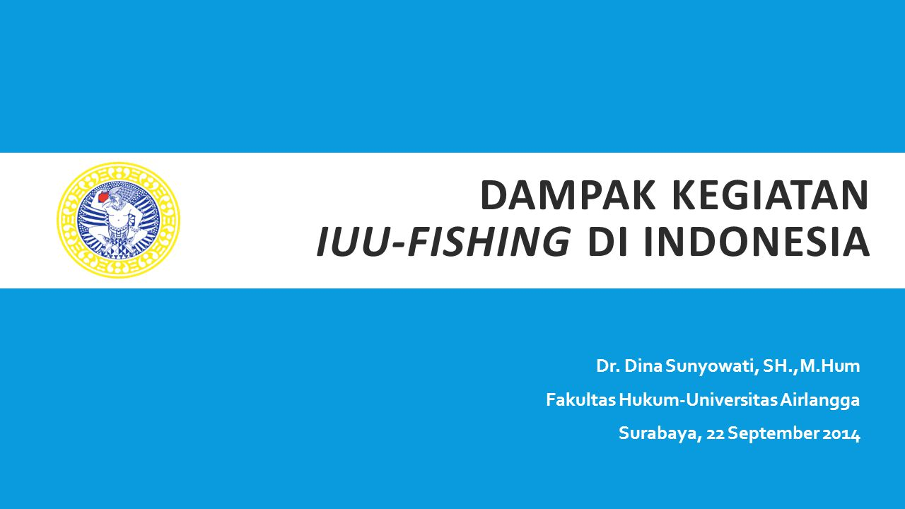 DAMPAK KEGIATAN IUU-FISHING DI INDONESIA