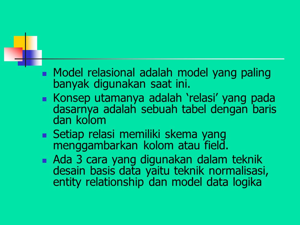 Model relasional adalah model yang paling banyak digunakan saat ini.