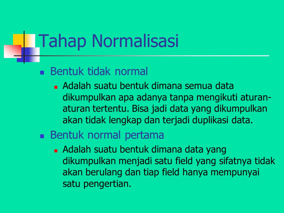 Tahap Normalisasi Bentuk tidak normal Bentuk normal pertama