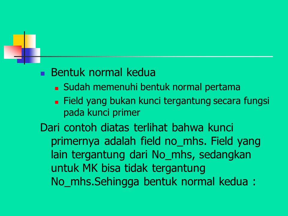 Bentuk normal kedua Sudah memenuhi bentuk normal pertama. Field yang bukan kunci tergantung secara fungsi pada kunci primer.
