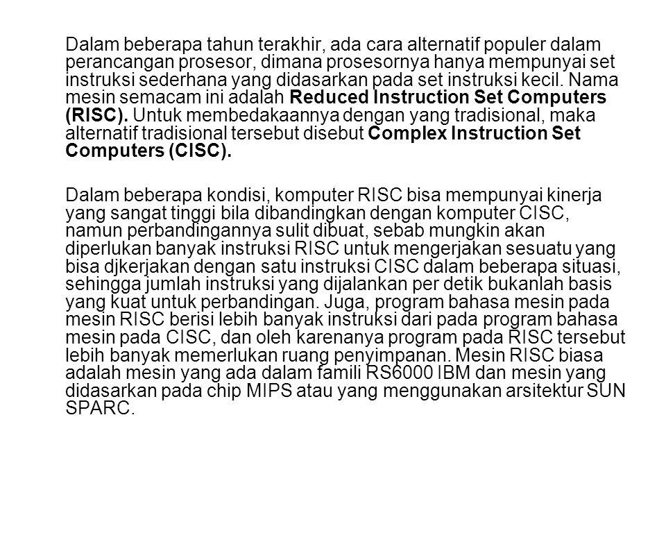 Dalam beberapa tahun terakhir, ada cara alternatif populer dalam perancangan prosesor, dimana prosesornya hanya mempunyai set instruksi sederhana yang didasarkan pada set instruksi kecil. Nama mesin semacam ini adalah Reduced Instruction Set Computers (RISC). Untuk membedakaannya dengan yang tradisional, maka alternatif tradisional tersebut disebut Complex Instruction Set Computers (CISC).