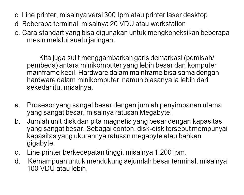 c. Line printer, misalnya versi 300 Ipm atau printer laser desktop.