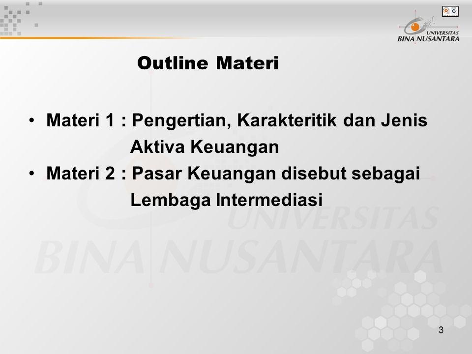 Outline Materi Materi 1 : Pengertian, Karakteritik dan Jenis. Aktiva Keuangan. Materi 2 : Pasar Keuangan disebut sebagai.