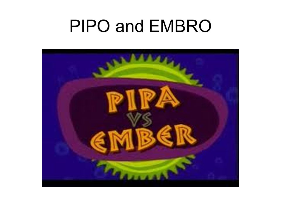 PIPO and EMBRO