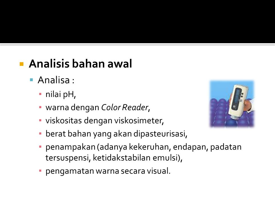 Analisis bahan awal Analisa : nilai pH, warna dengan Color Reader,