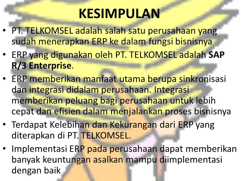 KESIMPULAN PT. TELKOMSEL adalah salah satu perusahaan yang sudah menerapkan ERP ke dalam fungsi bisnisnya.