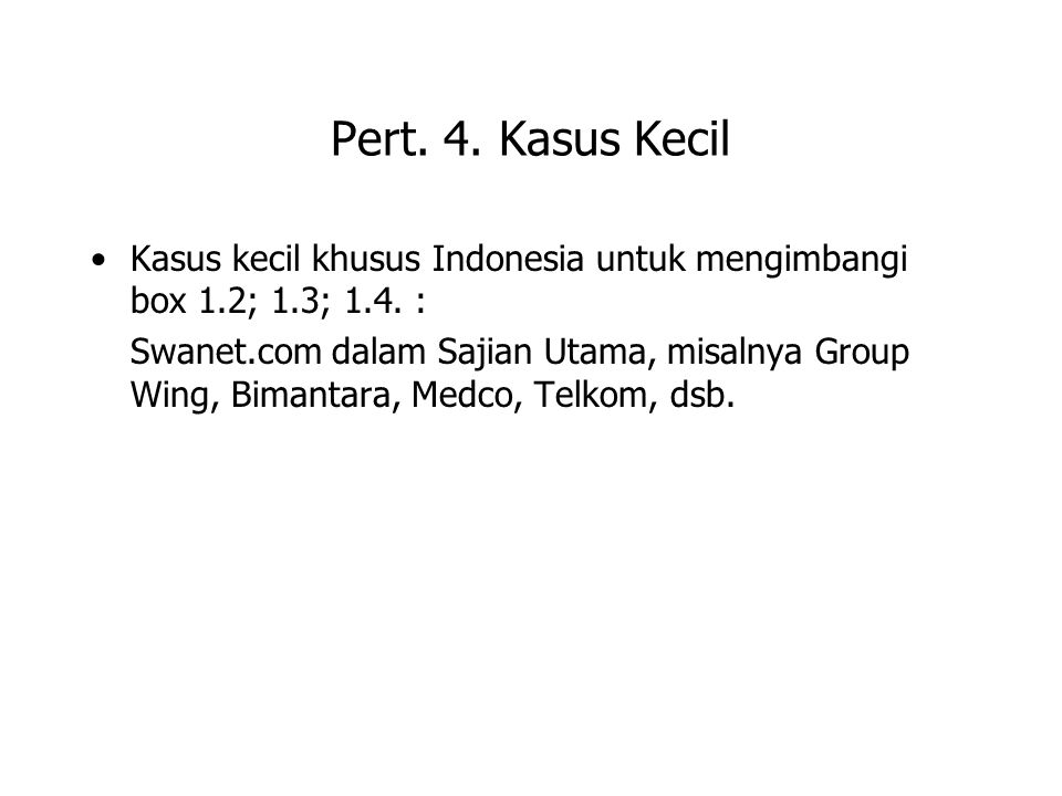 Pert. 4. Kasus Kecil Kasus kecil khusus Indonesia untuk mengimbangi box 1.2; 1.3; 1.4. :