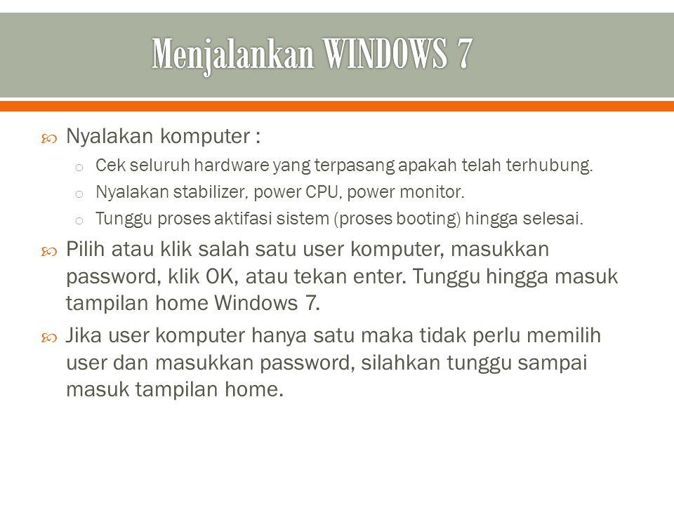 Menjalankan WINDOWS 7 Nyalakan komputer :