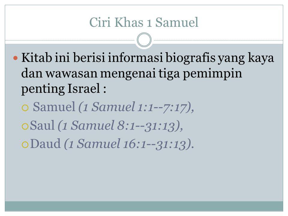 Ciri Khas 1 Samuel Kitab ini berisi informasi biografis yang kaya dan wawasan mengenai tiga pemimpin penting Israel :