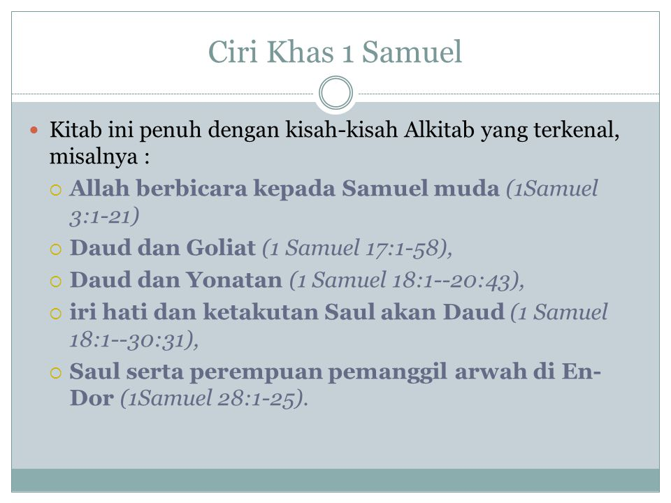 Ciri Khas 1 Samuel Kitab ini penuh dengan kisah-kisah Alkitab yang terkenal, misalnya : Allah berbicara kepada Samuel muda (1Samuel 3:1-21)