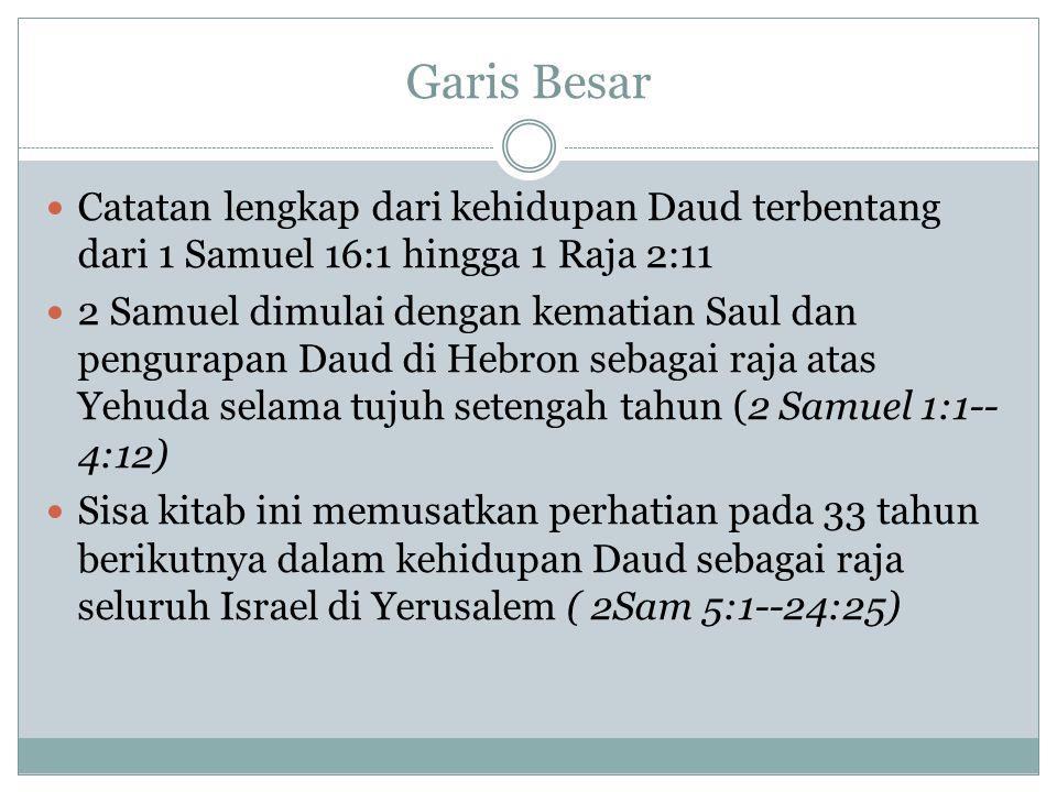 Garis Besar Catatan lengkap dari kehidupan Daud terbentang dari 1 Samuel 16:1 hingga 1 Raja 2:11.