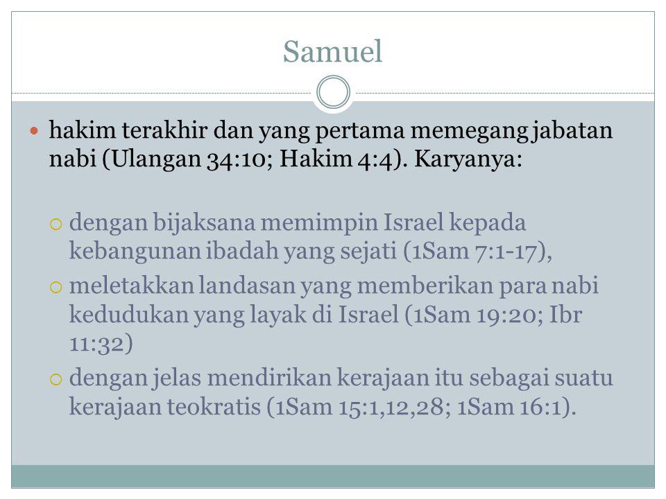 Samuel hakim terakhir dan yang pertama memegang jabatan nabi (Ulangan 34:10; Hakim 4:4). Karyanya: