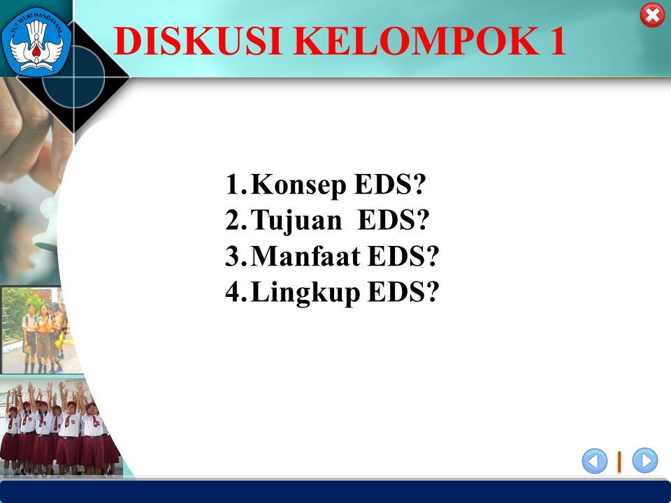 DISKUSI KELOMPOK 1 Konsep EDS Tujuan EDS Manfaat EDS Lingkup EDS