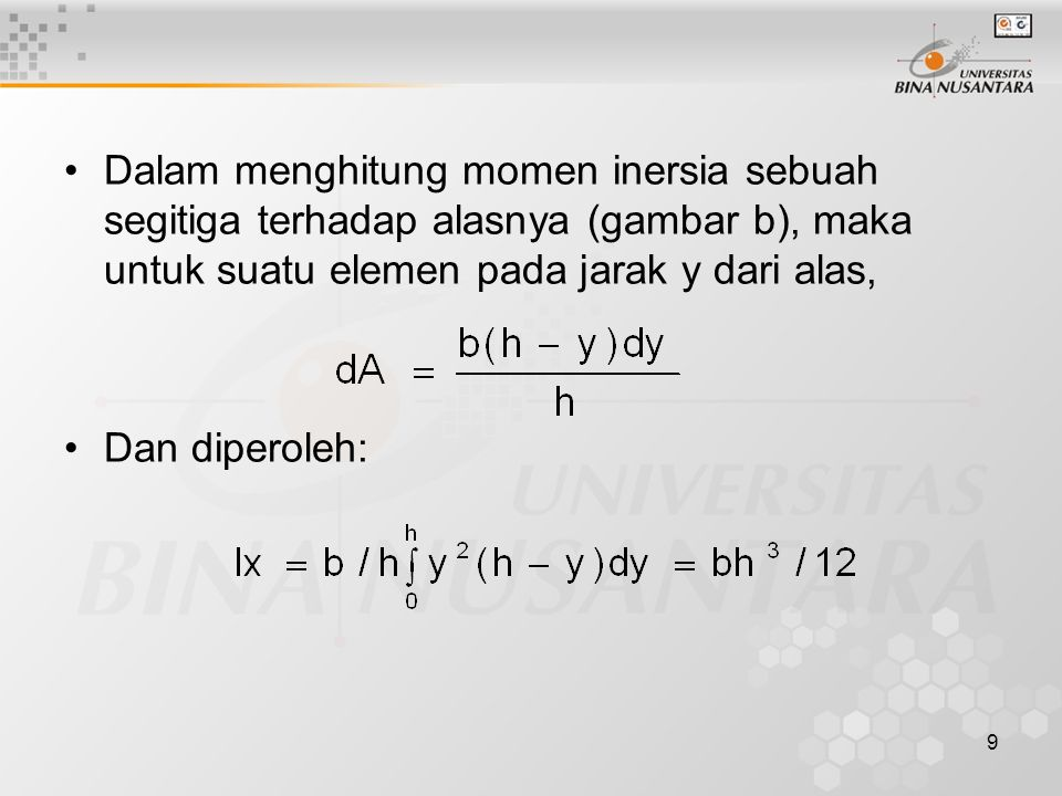 Dalam menghitung momen inersia sebuah segitiga terhadap alasnya (gambar b), maka untuk suatu elemen pada jarak y dari alas,