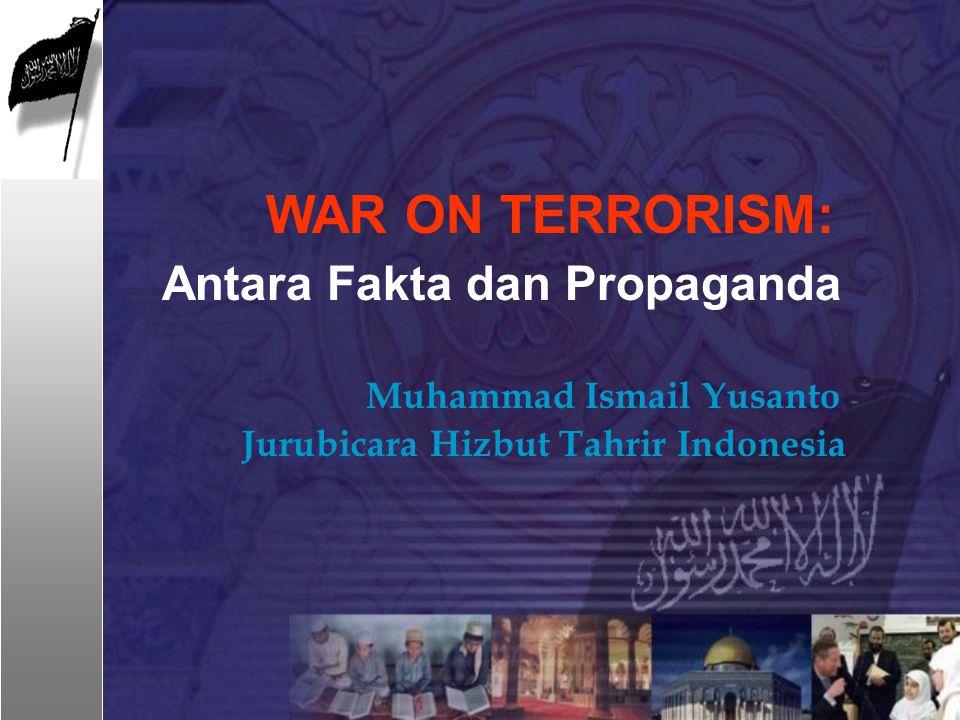 WAR ON TERRORISM: Antara Fakta dan Propaganda Muhammad Ismail Yusanto