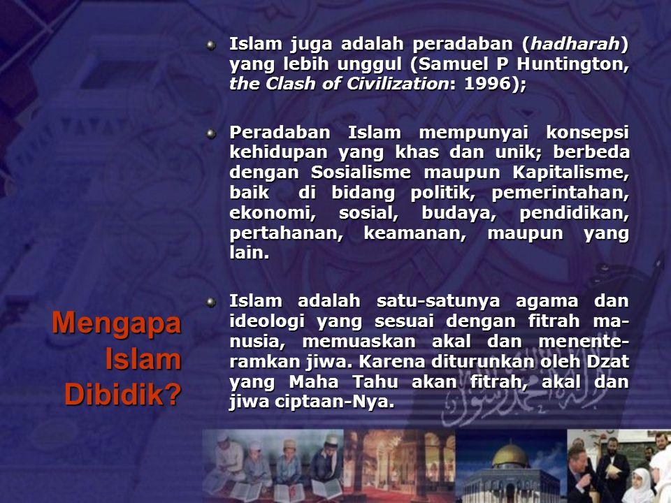 Islam juga adalah peradaban (hadharah) yang lebih unggul (Samuel P Huntington, the Clash of Civilization: 1996);