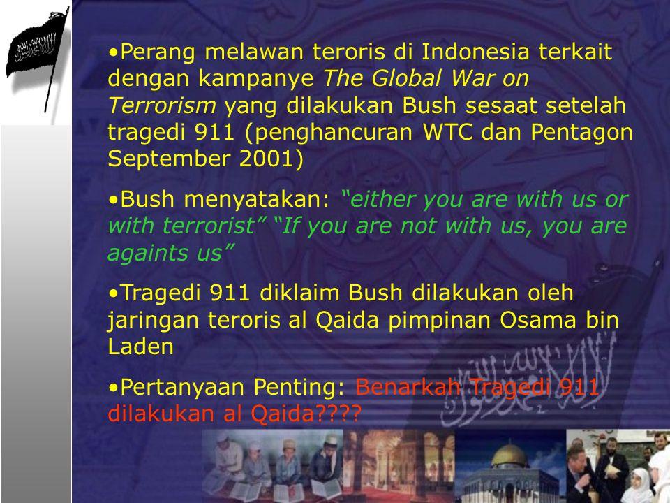 Perang melawan teroris di Indonesia terkait dengan kampanye The Global War on Terrorism yang dilakukan Bush sesaat setelah tragedi 911 (penghancuran WTC dan Pentagon September 2001)