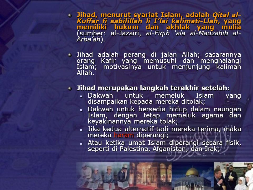 Jihad, menurut syariat Islam, adalah Qital al-Kuffar fi sabilillah li I'lai kalimati-Llah, yang memiliki hukum dan akhlak yang mulia (sumber: al-Jazairi, al-Fiqih 'ala al-Madzahib al-Arba'ah).