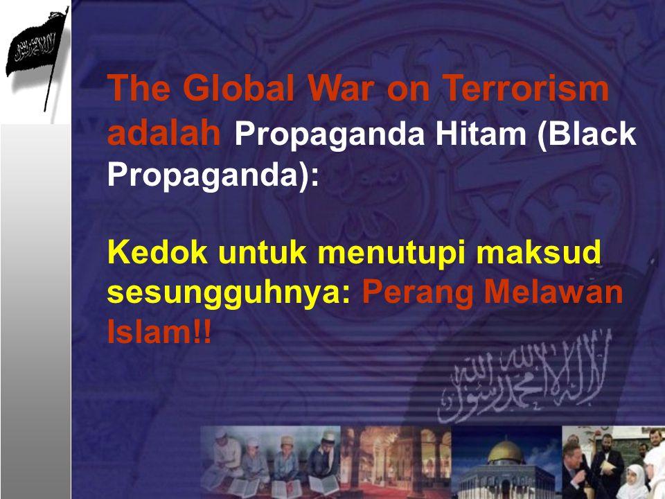 The Global War on Terrorism adalah Propaganda Hitam (Black Propaganda):