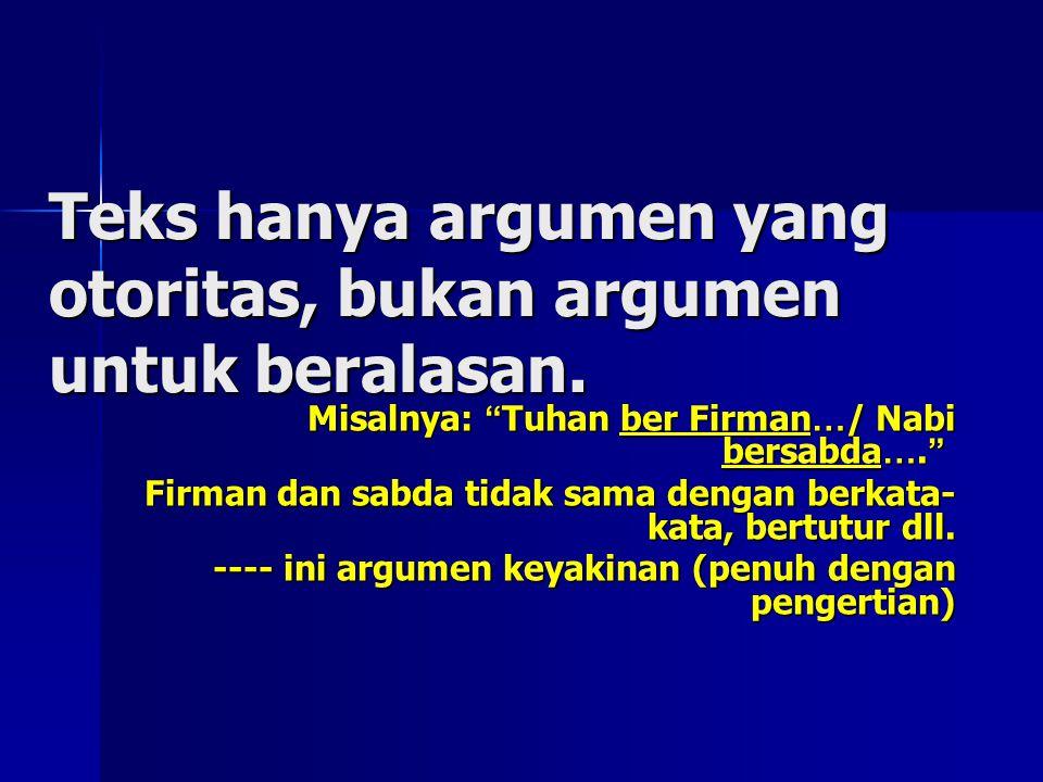 Teks hanya argumen yang otoritas, bukan argumen untuk beralasan.