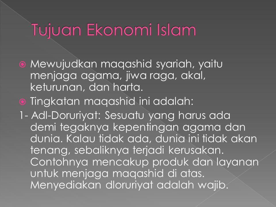 Tujuan Ekonomi Islam Mewujudkan maqashid syariah, yaitu menjaga agama, jiwa raga, akal, keturunan, dan harta.
