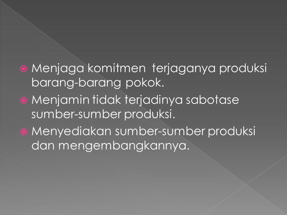 Menjaga komitmen terjaganya produksi barang-barang pokok.