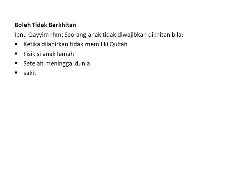 Boleh Tidak Berkhitan Ibnu Qayyim rhm: Seorang anak tidak diwajibkan dikhitan bila; Ketika dilahirkan tidak memiliki Qulfah.