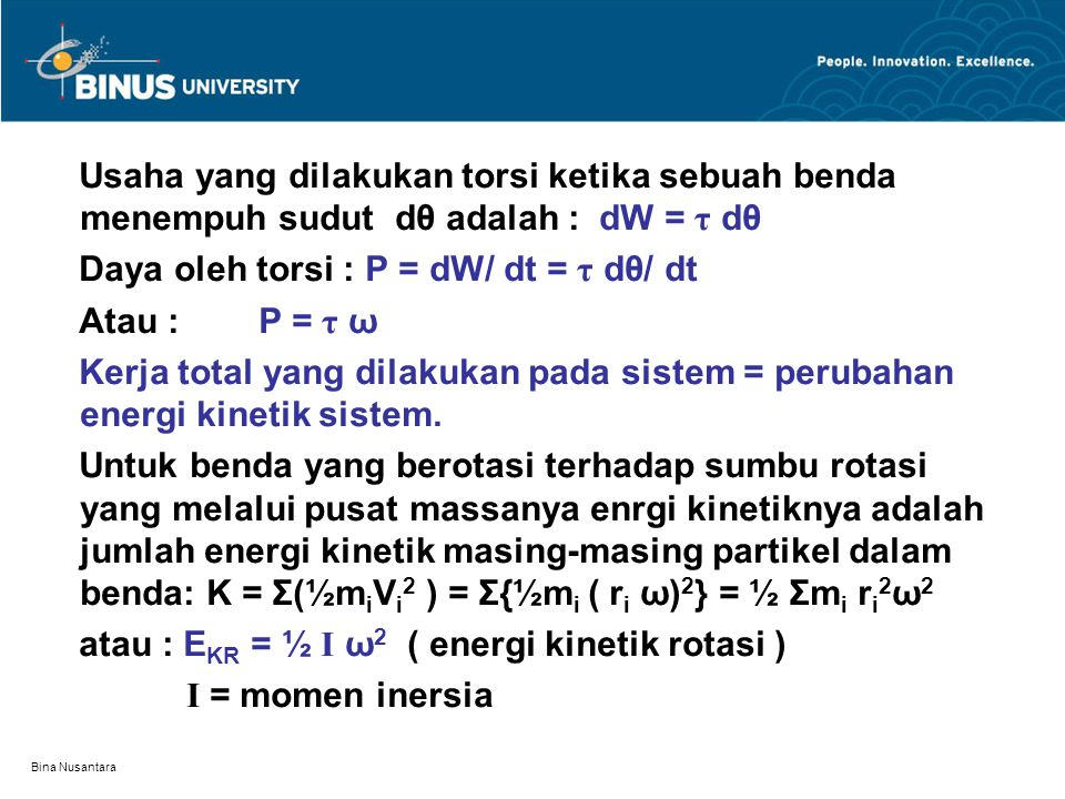 Daya oleh torsi : P = dW/ dt = τ dθ/ dt Atau : P = τ ω