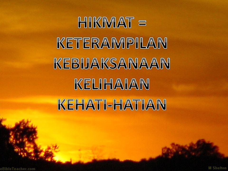 HIKMAT = KETERAMPILAN KEBIJAKSANAAN KELIHAIAN KEHATI-HATIAN