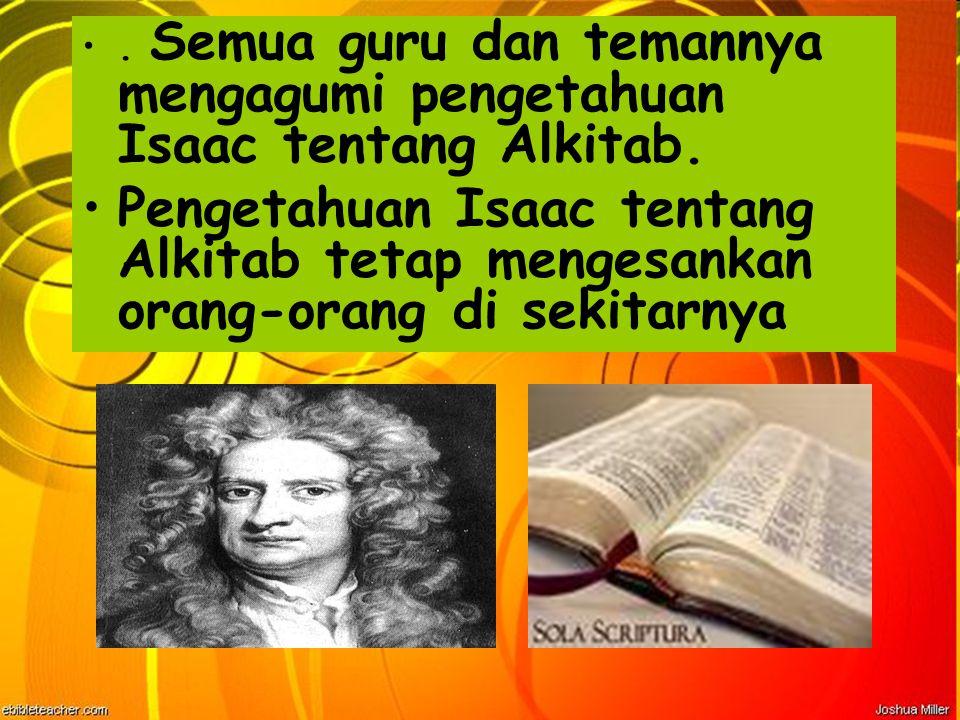 . Semua guru dan temannya mengagumi pengetahuan Isaac tentang Alkitab.