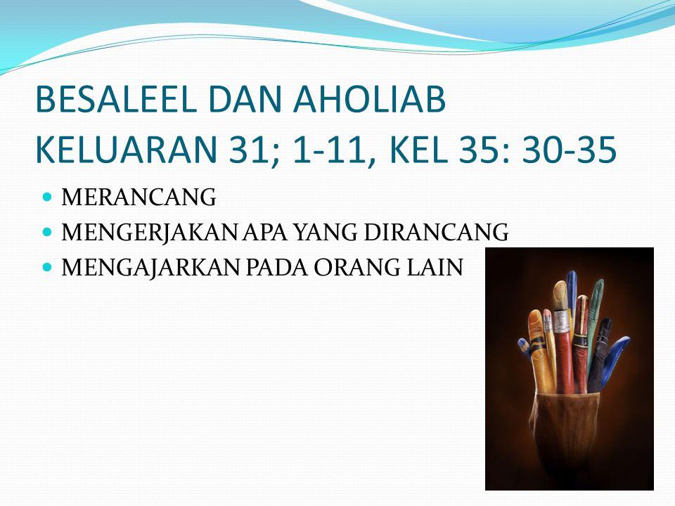 BESALEEL DAN AHOLIAB KELUARAN 31; 1-11, KEL 35: 30-35
