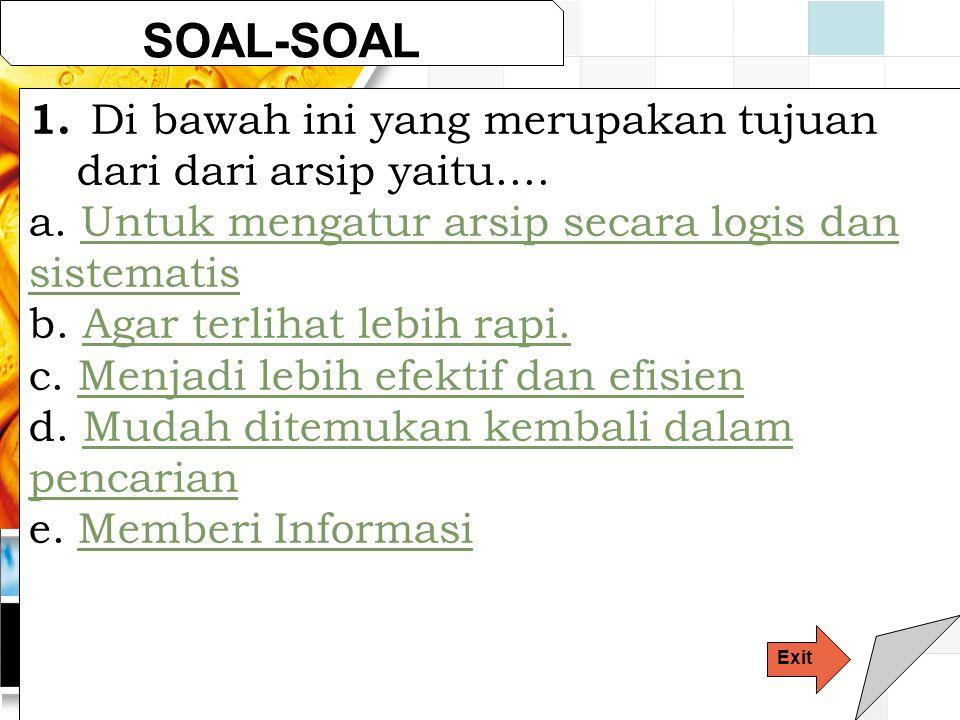 SOAL-SOAL Di bawah ini yang merupakan tujuan dari dari arsip yaitu....