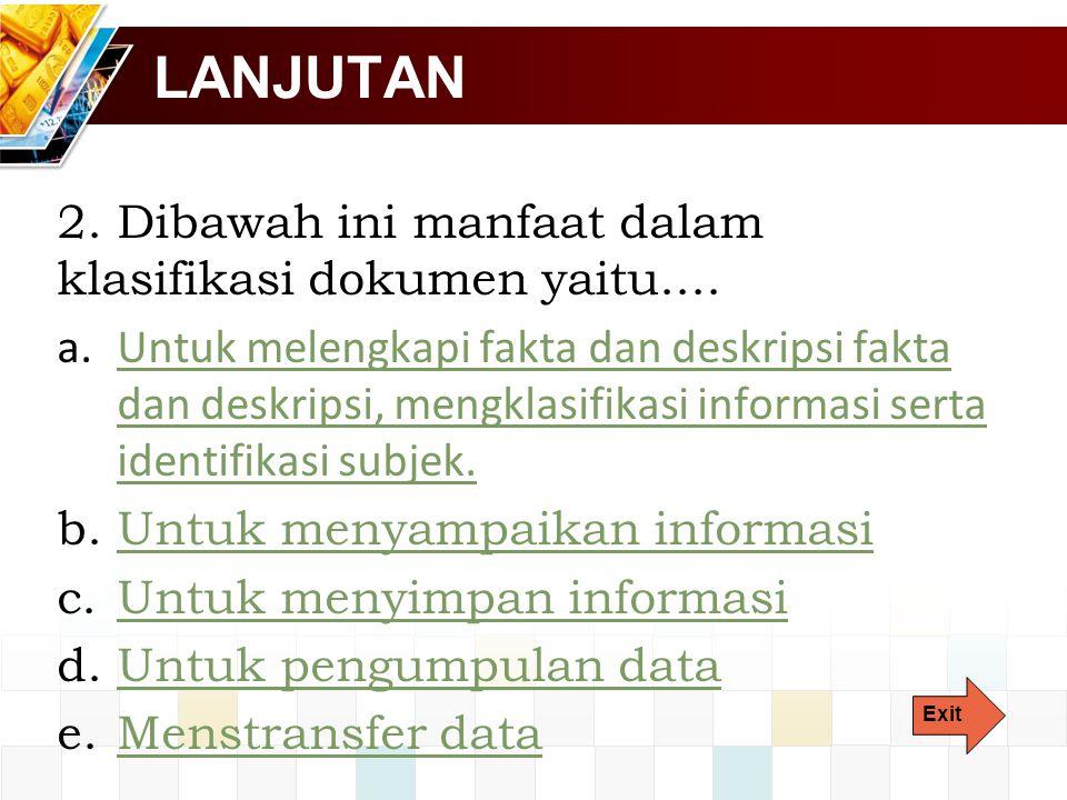 LANJUTAN 2. Dibawah ini manfaat dalam klasifikasi dokumen yaitu....
