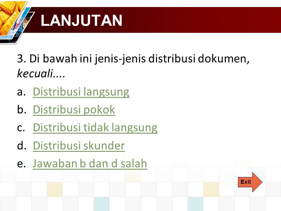 LANJUTAN 3. Di bawah ini jenis-jenis distribusi dokumen, kecuali....