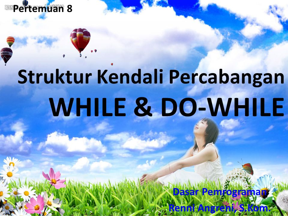 WHILE & DO-WHILE Struktur Kendali Percabangan Pertemuan 8