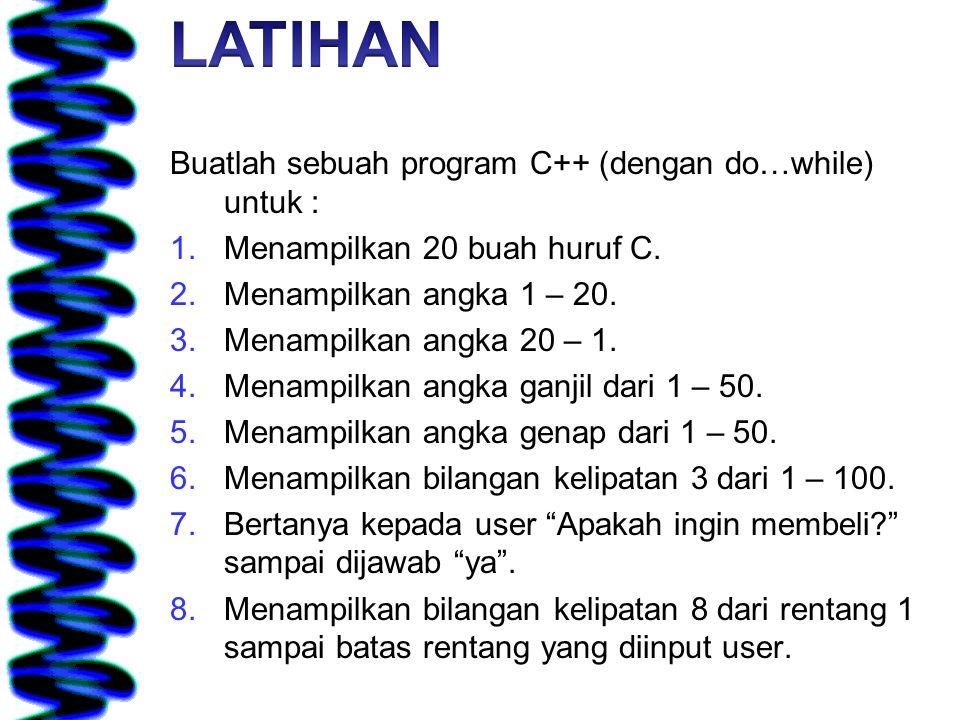 LATIHAN Buatlah sebuah program C++ (dengan do…while) untuk :