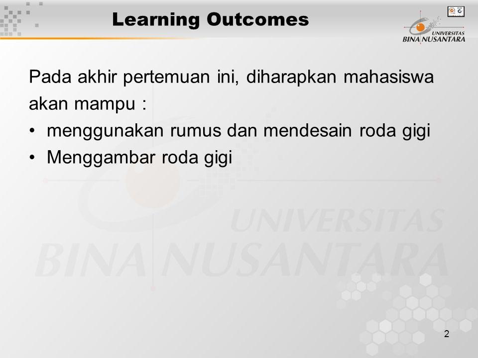 Learning Outcomes Pada akhir pertemuan ini, diharapkan mahasiswa. akan mampu : menggunakan rumus dan mendesain roda gigi.