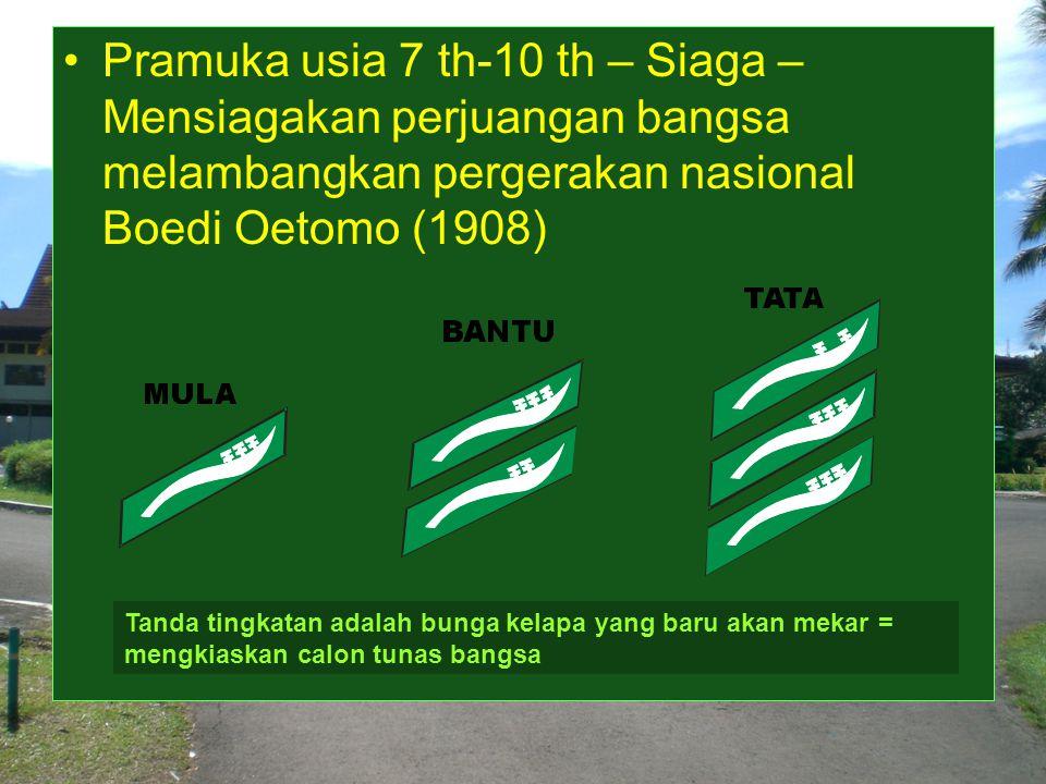 Pramuka usia 7 th-10 th – Siaga – Mensiagakan perjuangan bangsa melambangkan pergerakan nasional Boedi Oetomo (1908)
