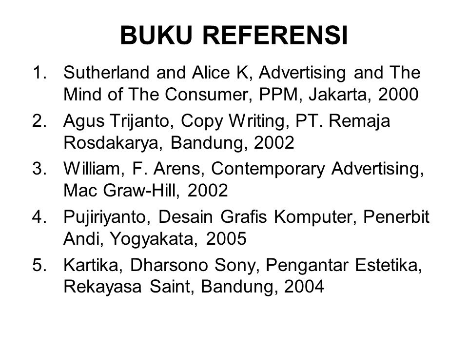 BUKU REFERENSI Sutherland and Alice K, Advertising and The Mind of The Consumer, PPM, Jakarta, 2000.