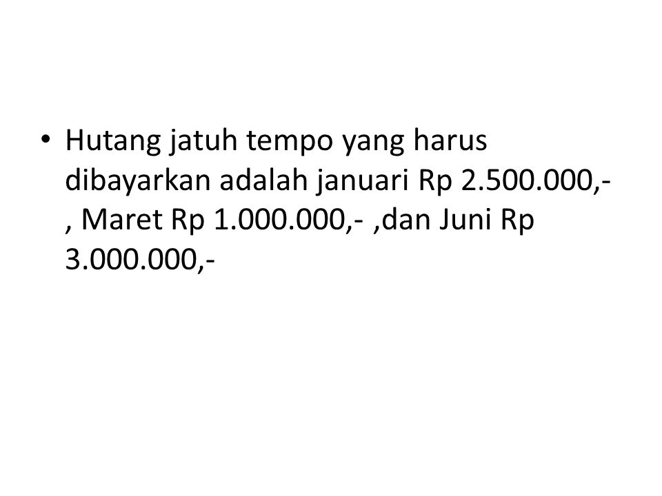 Hutang jatuh tempo yang harus dibayarkan adalah januari Rp 2. 500