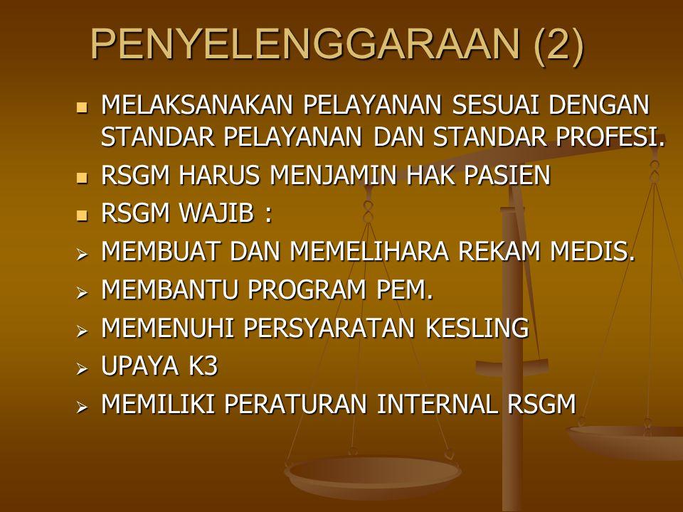 PENYELENGGARAAN (2) MELAKSANAKAN PELAYANAN SESUAI DENGAN STANDAR PELAYANAN DAN STANDAR PROFESI. RSGM HARUS MENJAMIN HAK PASIEN.