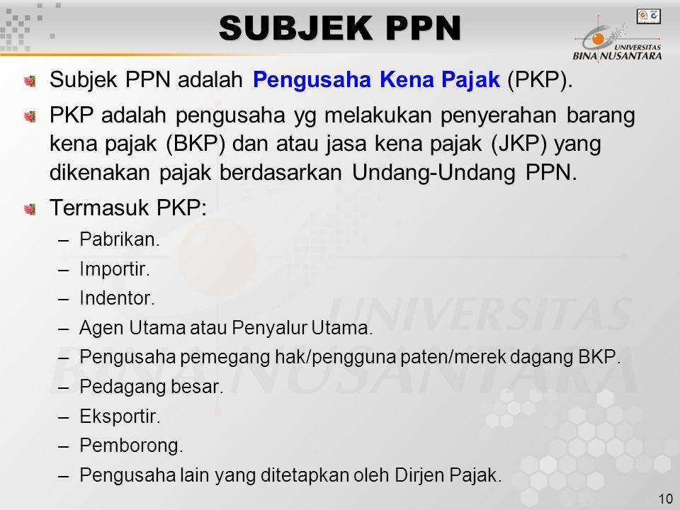 SUBJEK PPN Subjek PPN adalah Pengusaha Kena Pajak (PKP).