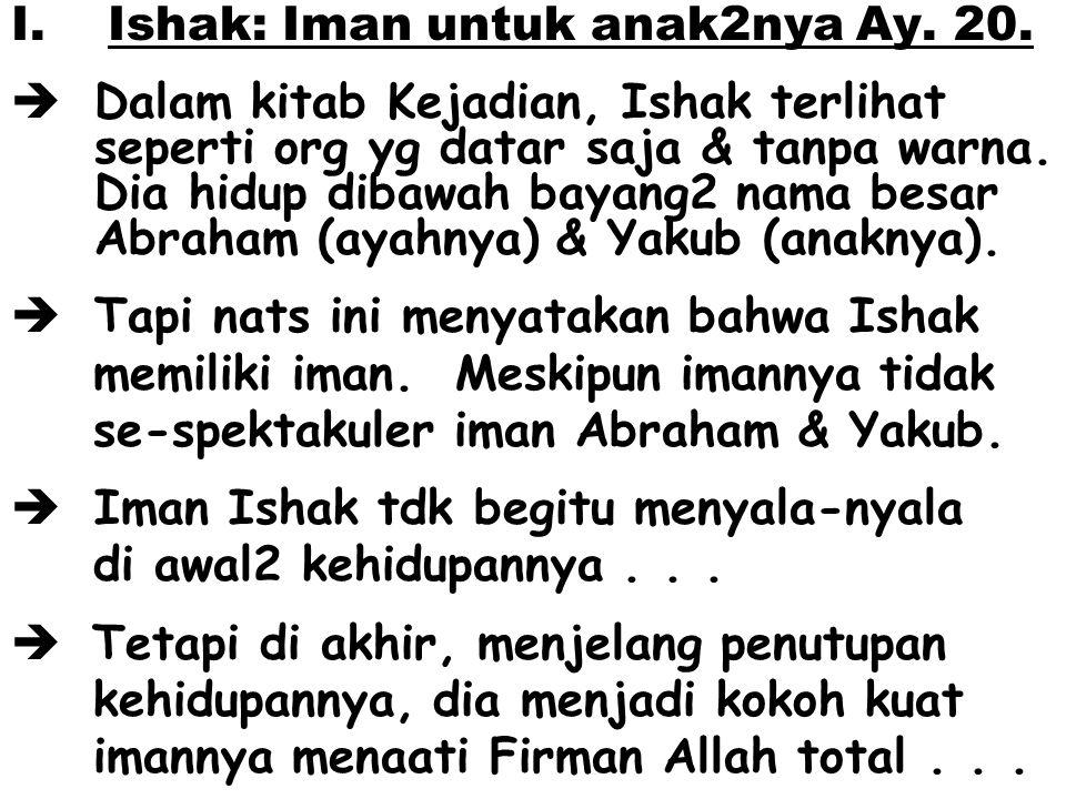 I. Ishak: Iman untuk anak2nya Ay. 20.