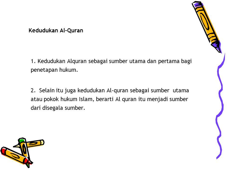 Kedudukan Al-Quran 1. Kedudukan Alquran sebagai sumber utama dan pertama bagi penetapan hukum.