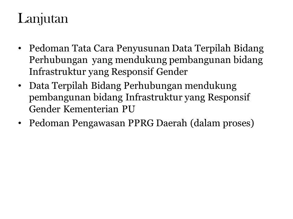 Lanjutan Pedoman Tata Cara Penyusunan Data Terpilah Bidang Perhubungan yang mendukung pembangunan bidang Infrastruktur yang Responsif Gender.