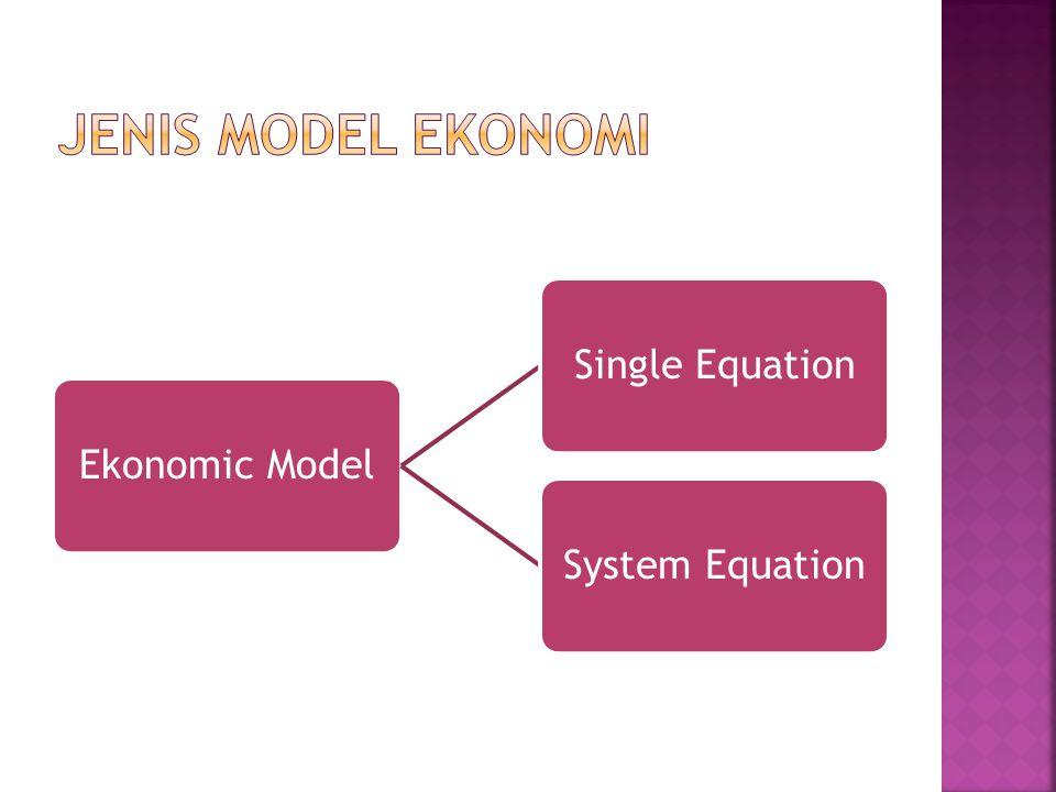Jenis model ekonomi Ekonomic Model Single Equation System Equation