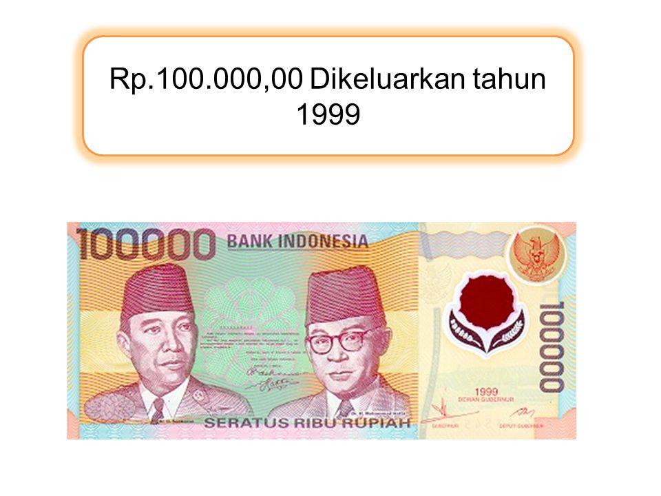 Rp.100.000,00 Dikeluarkan tahun 1999