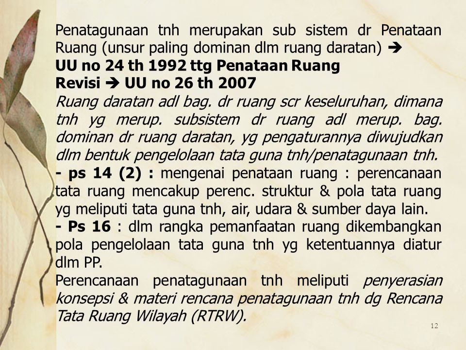Penatagunaan tnh merupakan sub sistem dr Penataan Ruang (unsur paling dominan dlm ruang daratan) 