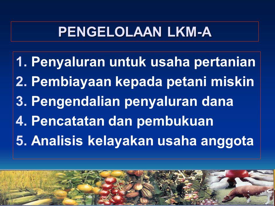 PENGELOLAAN LKM-A Penyaluran untuk usaha pertanian. Pembiayaan kepada petani miskin. Pengendalian penyaluran dana.